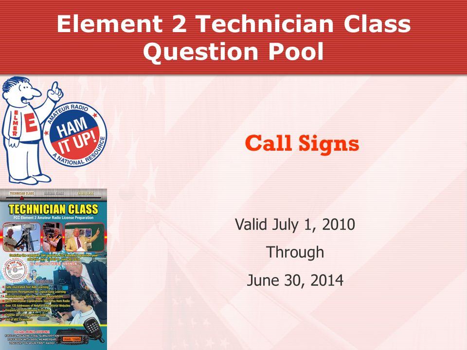 Valid July 1, 2010 Through June 30, 2014 Call Signs Element 2 Technician Class Question Pool