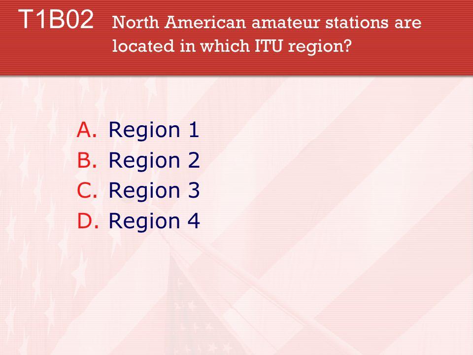 T1B02 North American amateur stations are located in which ITU region? A.Region 1 B.Region 2 C.Region 3 D.Region 4