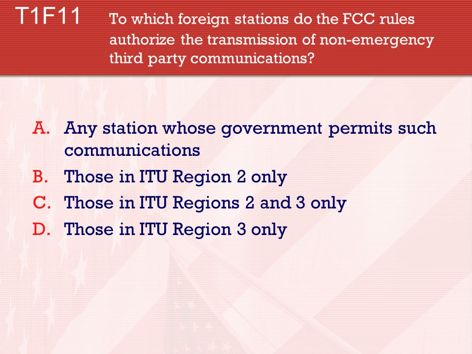 T1F11 To which foreign stations do the FCC rules authorize the transmission of non-emergency third party communications? A.Any station whose governmen