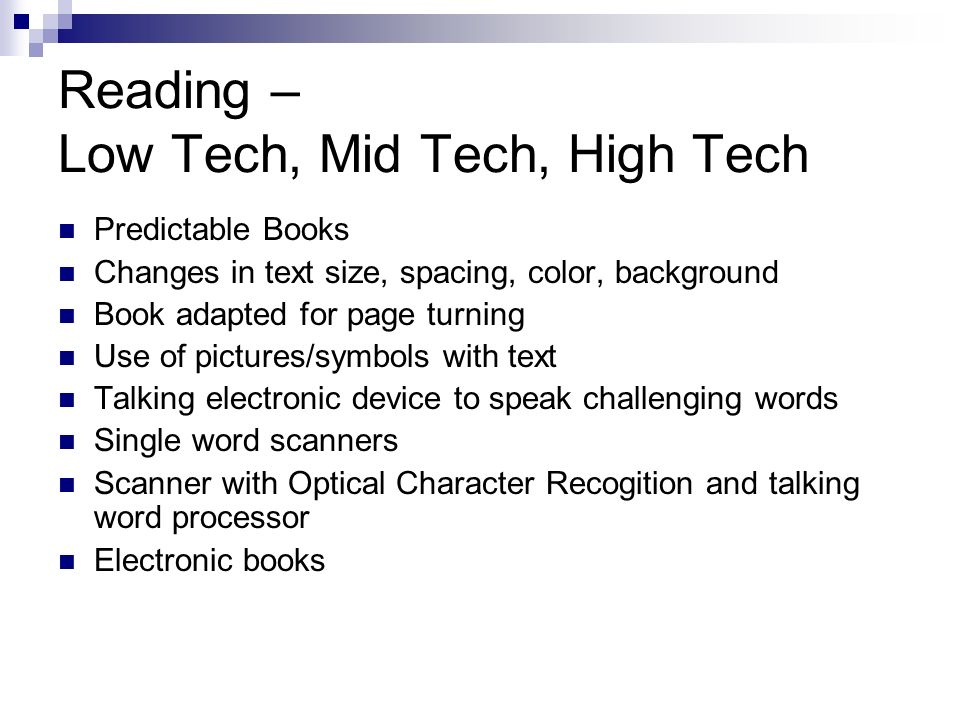 Reading – Low Tech, Mid Tech, High Tech Predictable Books Changes in text size, spacing, color, background Book adapted for page turning Use of pictur