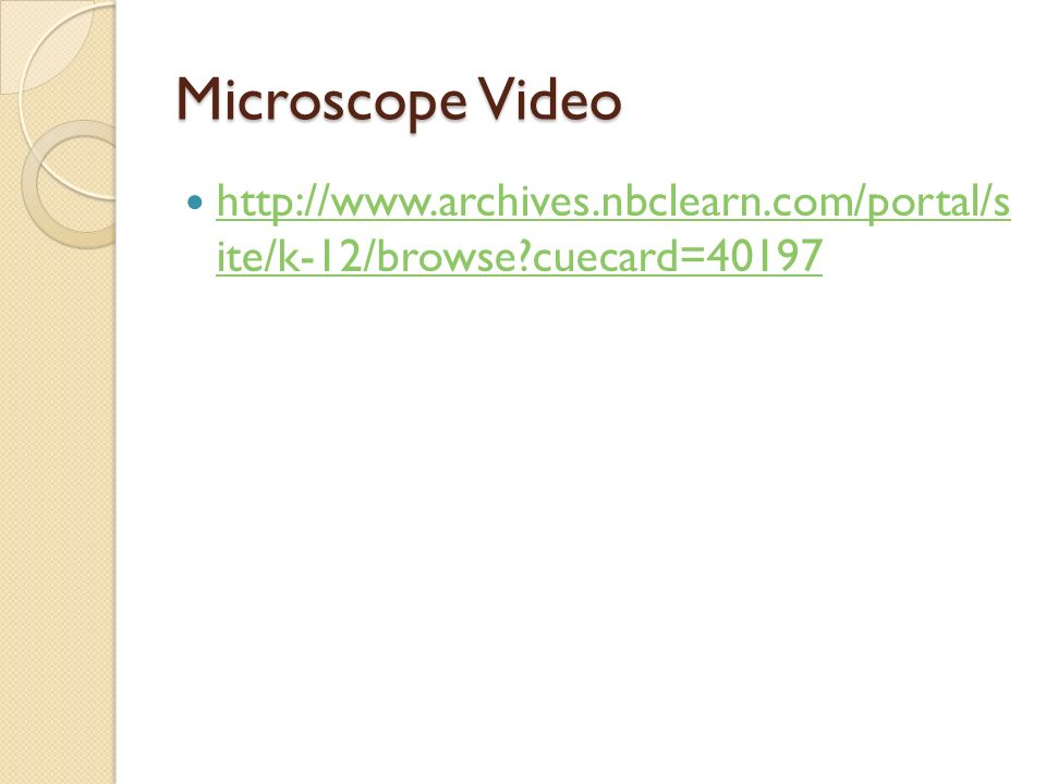 Microscope Video http://www.archives.nbclearn.com/portal/s ite/k-12/browse?cuecard=40197 http://www.archives.nbclearn.com/portal/s ite/k-12/browse?cue