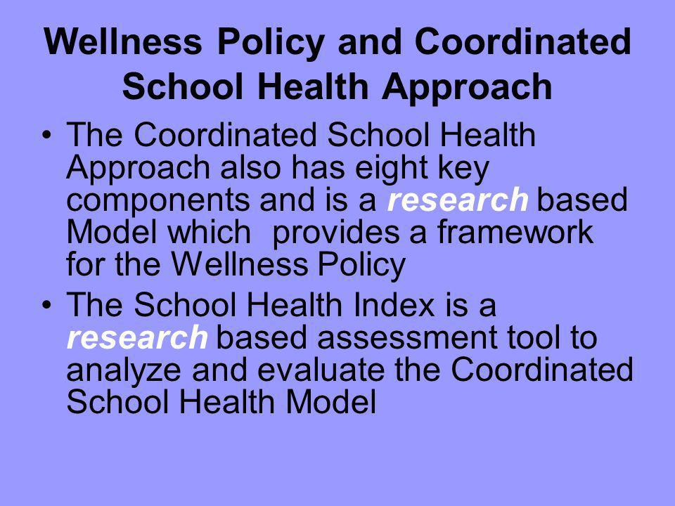 Wellness Policy and Coordinated School Health Approach The Coordinated School Health Approach also has eight key components and is a research based Mo