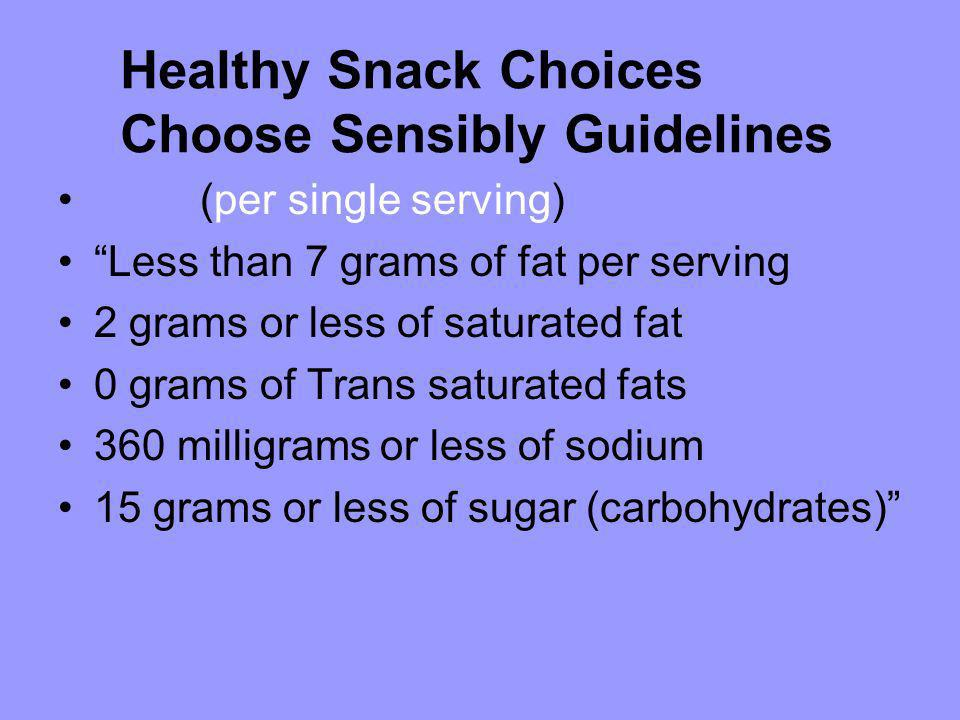 (per single serving) Less than 7 grams of fat per serving 2 grams or less of saturated fat 0 grams of Trans saturated fats 360 milligrams or less of s