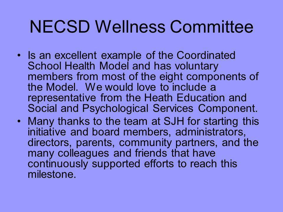 NECSD Wellness Committee Is an excellent example of the Coordinated School Health Model and has voluntary members from most of the eight components of