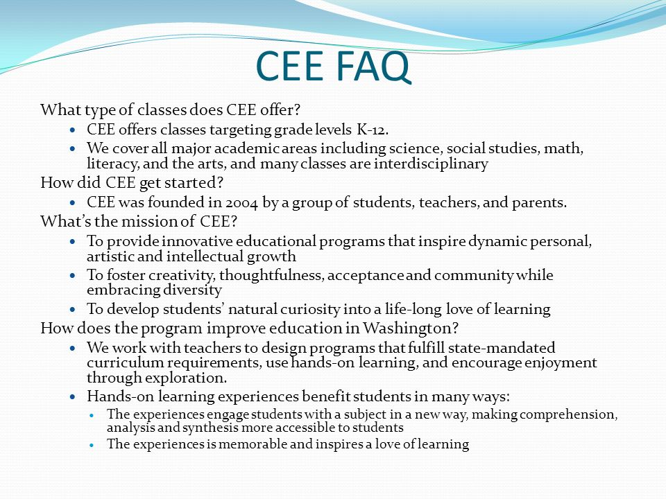 CEE FAQ What type of classes does CEE offer. CEE offers classes targeting grade levels K-12.