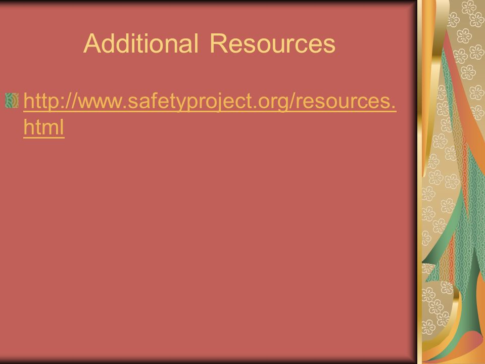 Additional Resources http://www.safetyproject.org/resources. html