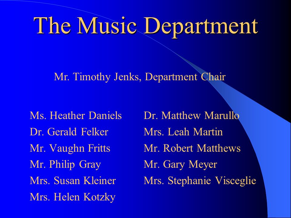 The Music Department Ms. Heather Daniels Dr. Gerald Felker Mr.