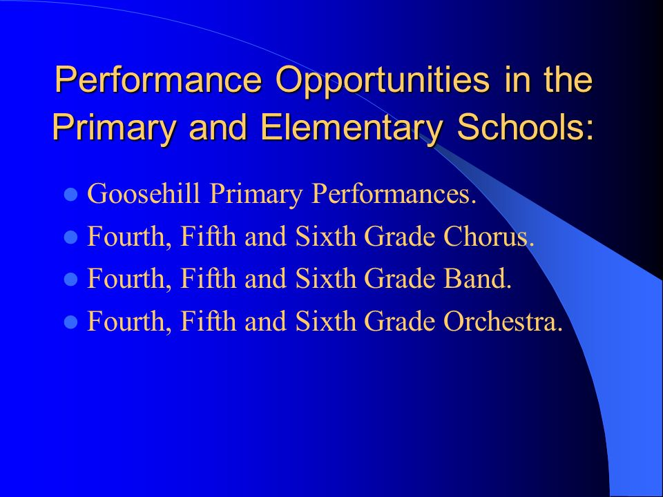 Performance Opportunities in the Primary and Elementary Schools: Goosehill Primary Performances.