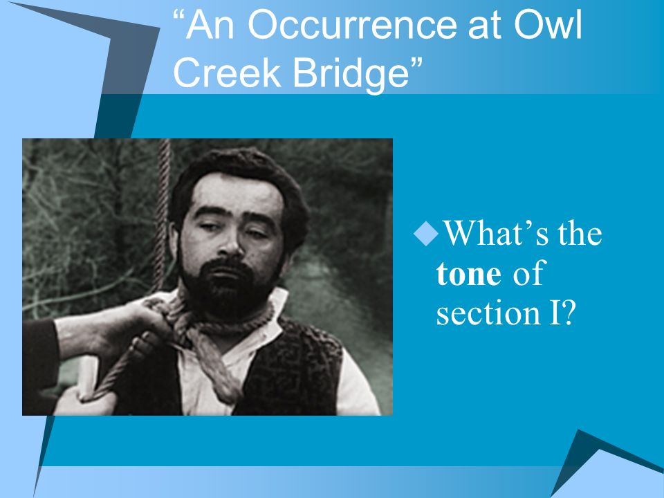 Whats the tone of section I An Occurrence at Owl Creek Bridge