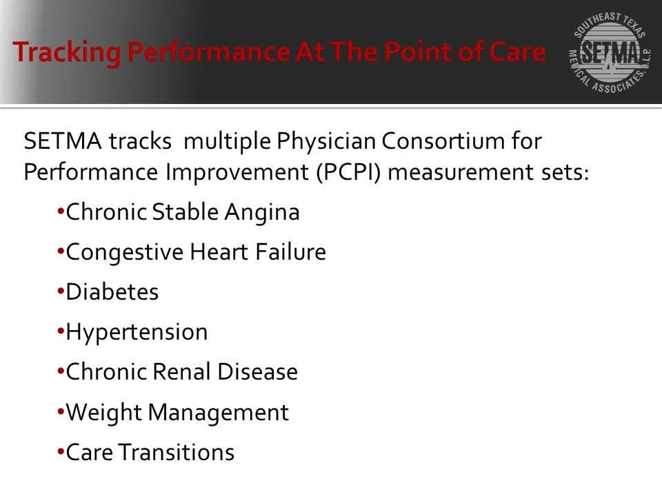 SETMA tracks multiple Physician Consortium for Performance Improvement (PCPI) measurement sets: Chronic Stable Angina Congestive Heart Failure Diabetes Hypertension Chronic Renal Disease Weight Management Care Transitions