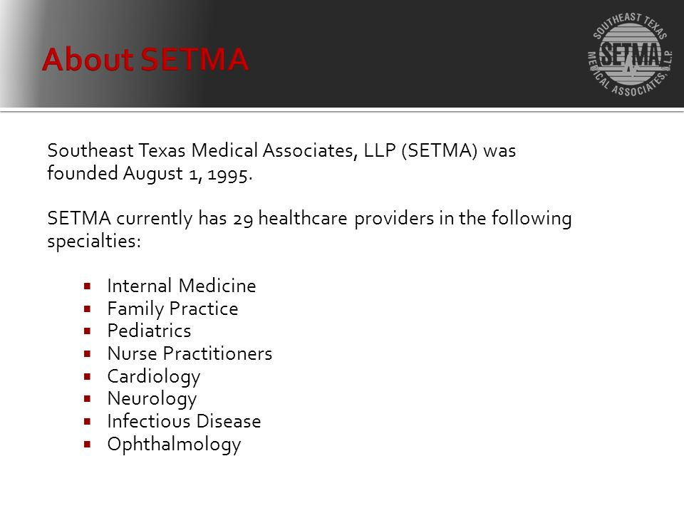 Southeast Texas Medical Associates, LLP (SETMA) was founded August 1, 1995.