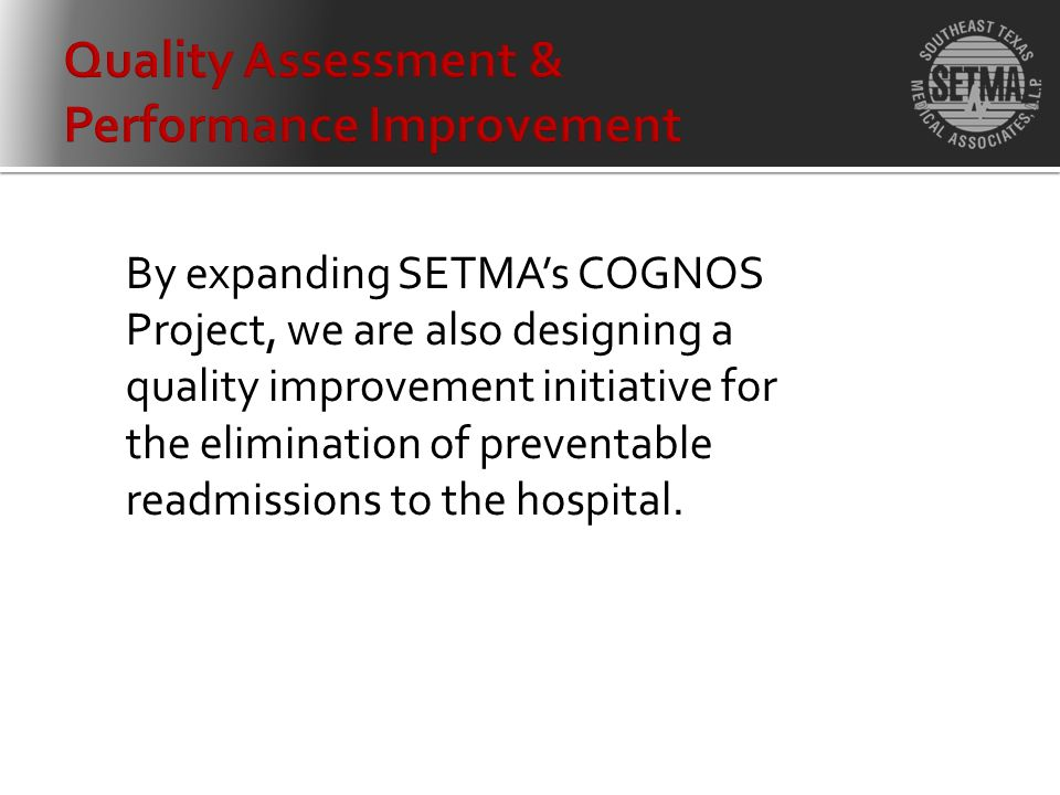 By expanding SETMAs COGNOS Project, we are also designing a quality improvement initiative for the elimination of preventable readmissions to the hospital.