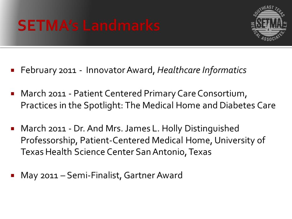 February 2011 - Innovator Award, Healthcare Informatics March 2011 - Patient Centered Primary Care Consortium, Practices in the Spotlight: The Medical Home and Diabetes Care March 2011 - Dr.
