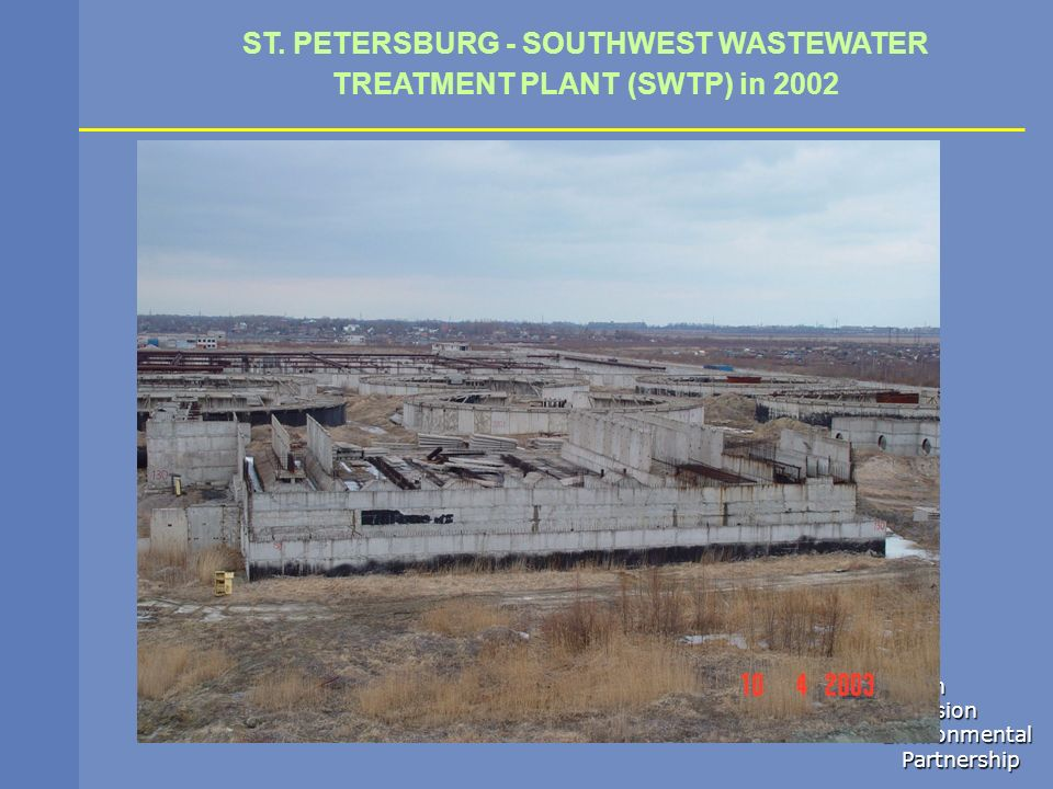 Northern Dimension Dimension Environmental Environmental Partnership Partnership ST. PETERSBURG - SOUTHWEST WASTEWATER TREATMENT PLANT (SWTP) in 2002