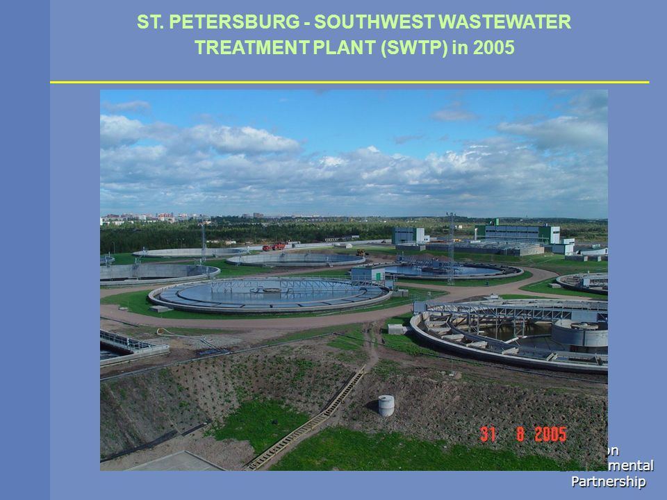 Northern Dimension Dimension Environmental Environmental Partnership Partnership ST. PETERSBURG - SOUTHWEST WASTEWATER TREATMENT PLANT (SWTP) in 2005