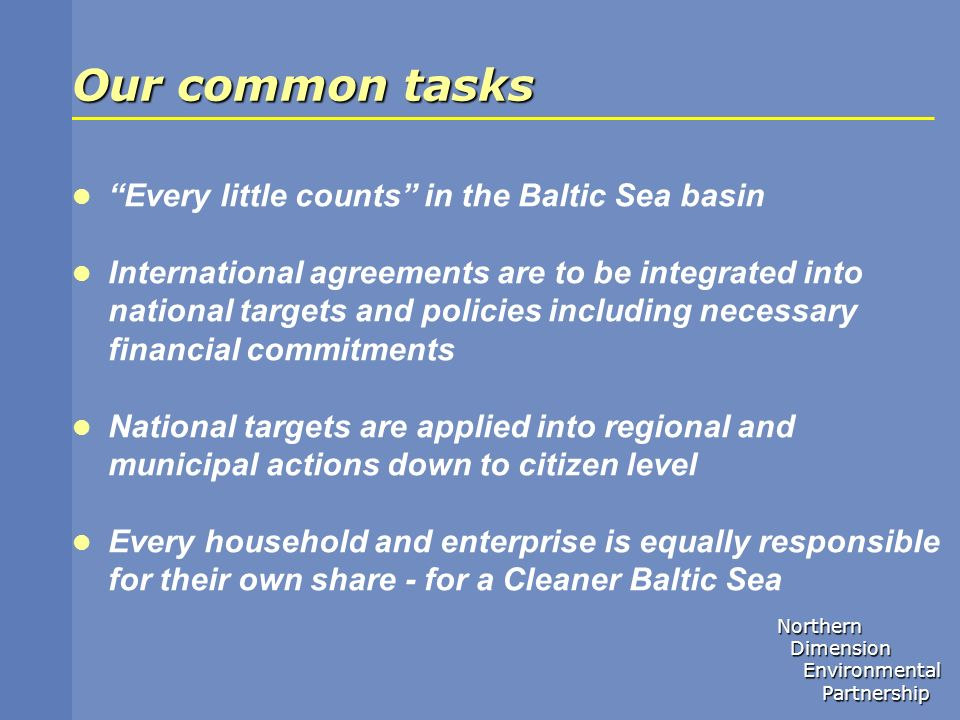 Northern Dimension Dimension Environmental Environmental Partnership Partnership Our common tasks Every little counts in the Baltic Sea basin Internat