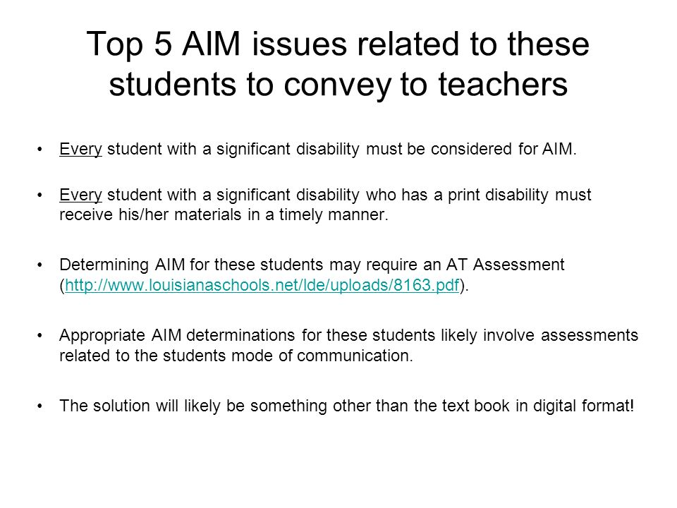 Top 5 AIM issues related to these students to convey to teachers Every student with a significant disability must be considered for AIM. Every student
