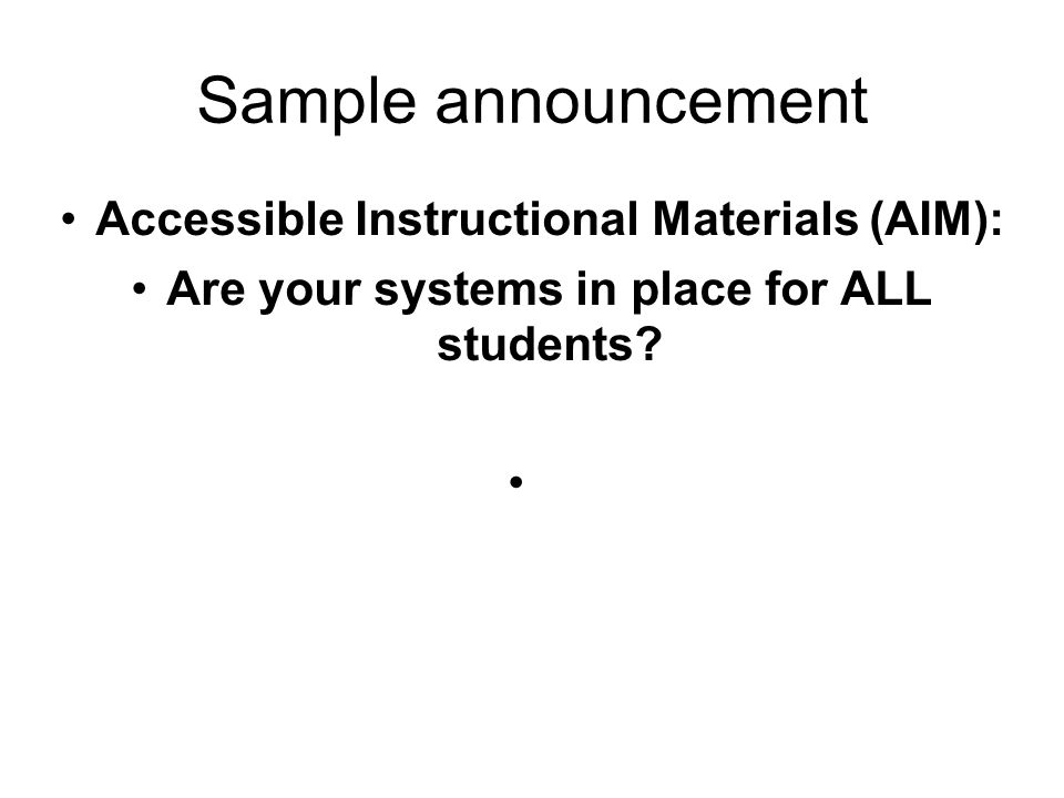 Sample announcement Accessible Instructional Materials (AIM): Are your systems in place for ALL students?