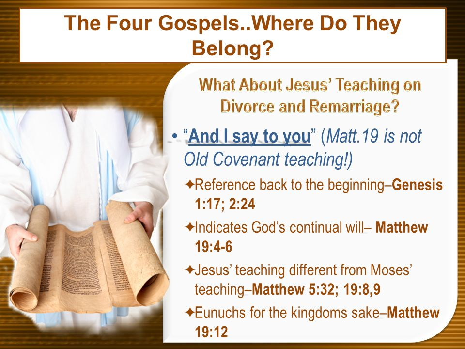 And I say to you And I say to you ( Matt.19 is not Old Covenant teaching!) Reference back to the beginning– Genesis 1:17; 2:24 – Indicates Gods contin