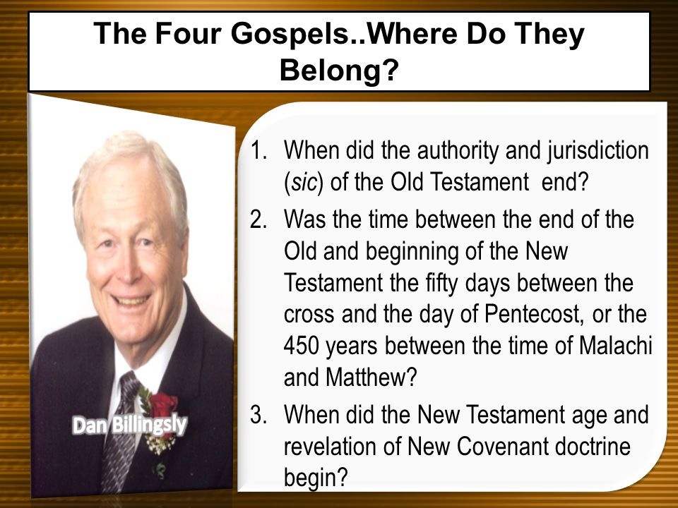 1.When did the authority and jurisdiction ( sic ) of the Old Testament end? 2.Was the time between the end of the Old and beginning of the New Testame