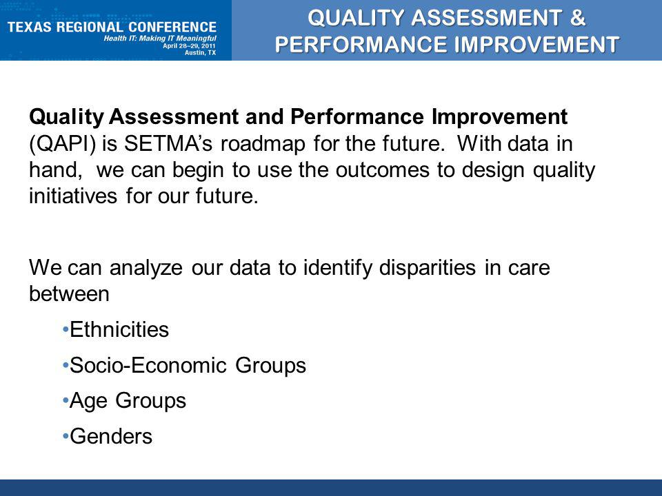 CLICK TO EDIT MASTER TITLE STYLE QUALITY ASSESSMENT & PERFORMANCE IMPROVEMENT Quality Assessment and Performance Improvement (QAPI) is SETMAs roadmap for the future.