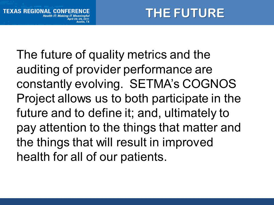THE FUTURE The future of quality metrics and the auditing of provider performance are constantly evolving.