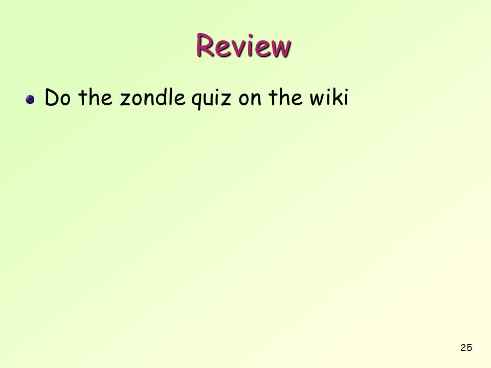 25 Review Do the zondle quiz on the wiki