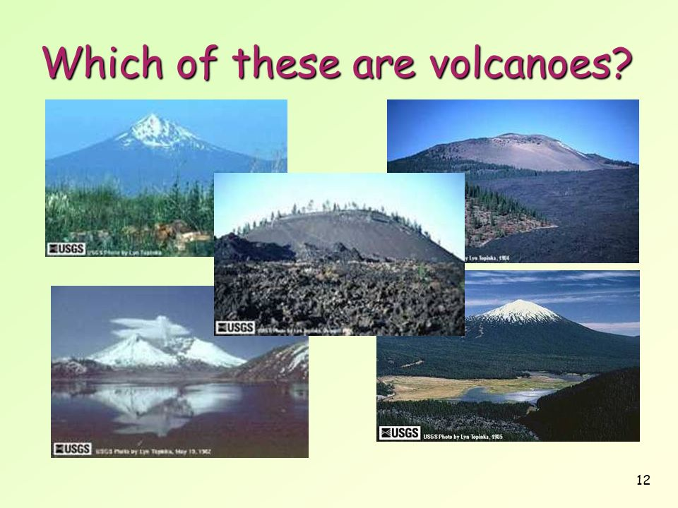 12 Which of these are volcanoes?