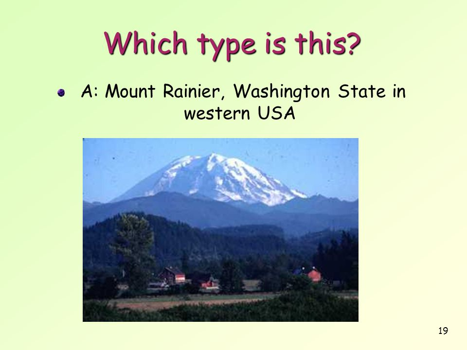 19 Which type is this? A: Mount Rainier, Washington State in western USA