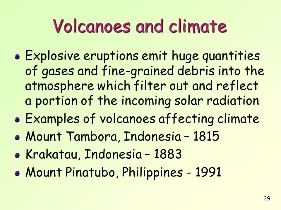 29 Volcanoes and climate Explosive eruptions emit huge quantities of gases and fine-grained debris into the atmosphere which filter out and reflect a