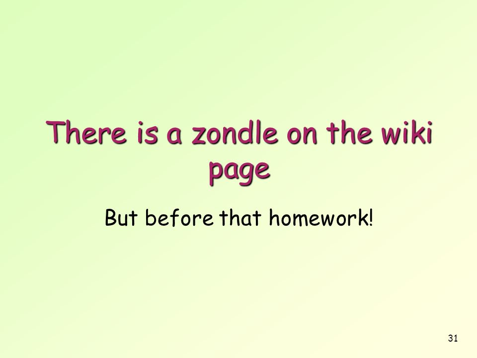 31 There is a zondle on the wiki page But before that homework!