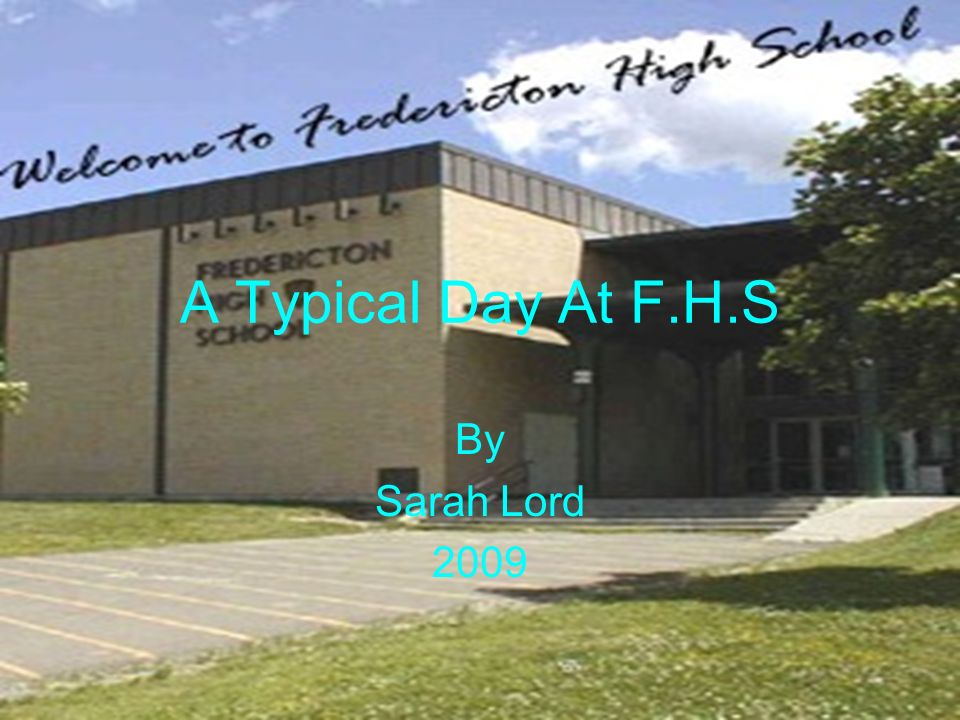 A Typical Day At F.H.S By Sarah Lord 2009