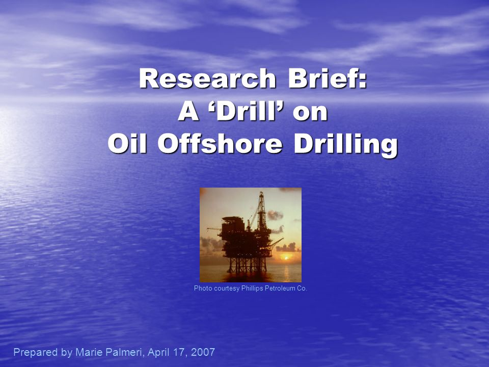 Research Brief: A Drill on Oil Offshore Drilling Photo courtesy Phillips Petroleum Co.