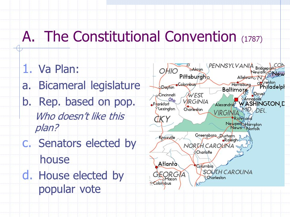 1. Va Plan: a. Bicameral legislature b. Rep. based on pop. Who doesnt like this plan? c. Senators elected by house d. House elected by popular vote