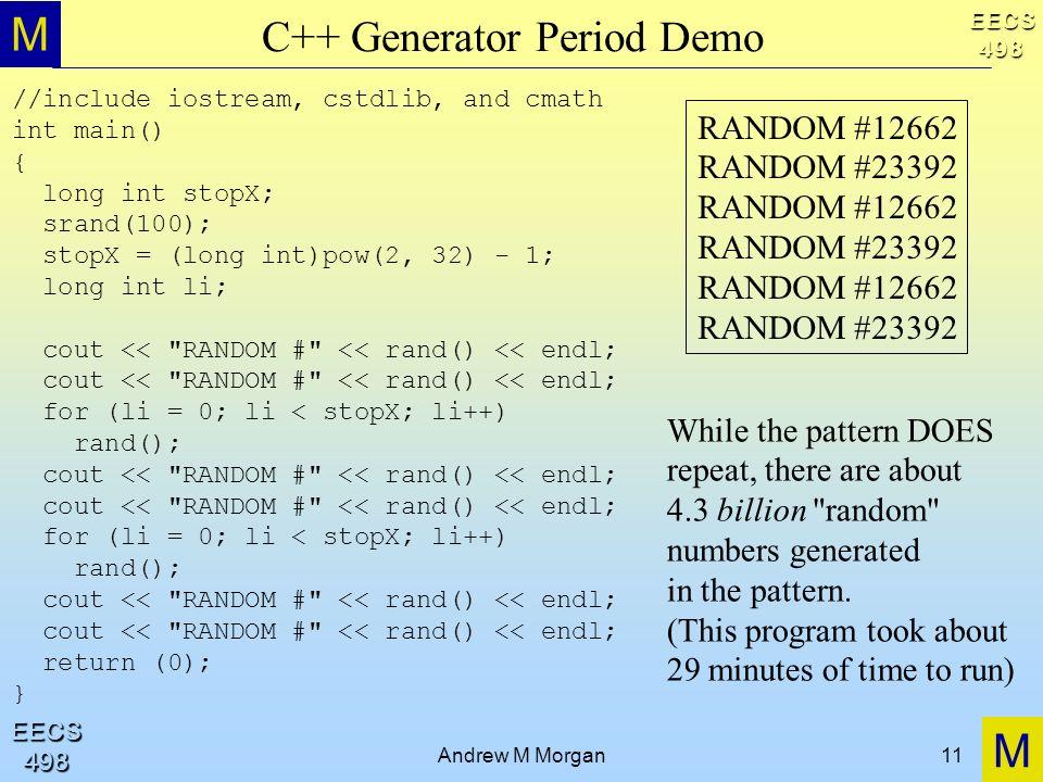 M M EECS498 EECS498 Andrew M Morgan11 C++ Generator Period Demo //include iostream, cstdlib, and cmath int main() { long int stopX; srand(100); stopX