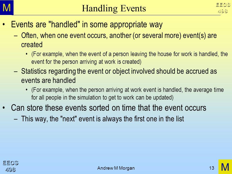 M M EECS498 EECS498 Andrew M Morgan13 Handling Events Events are