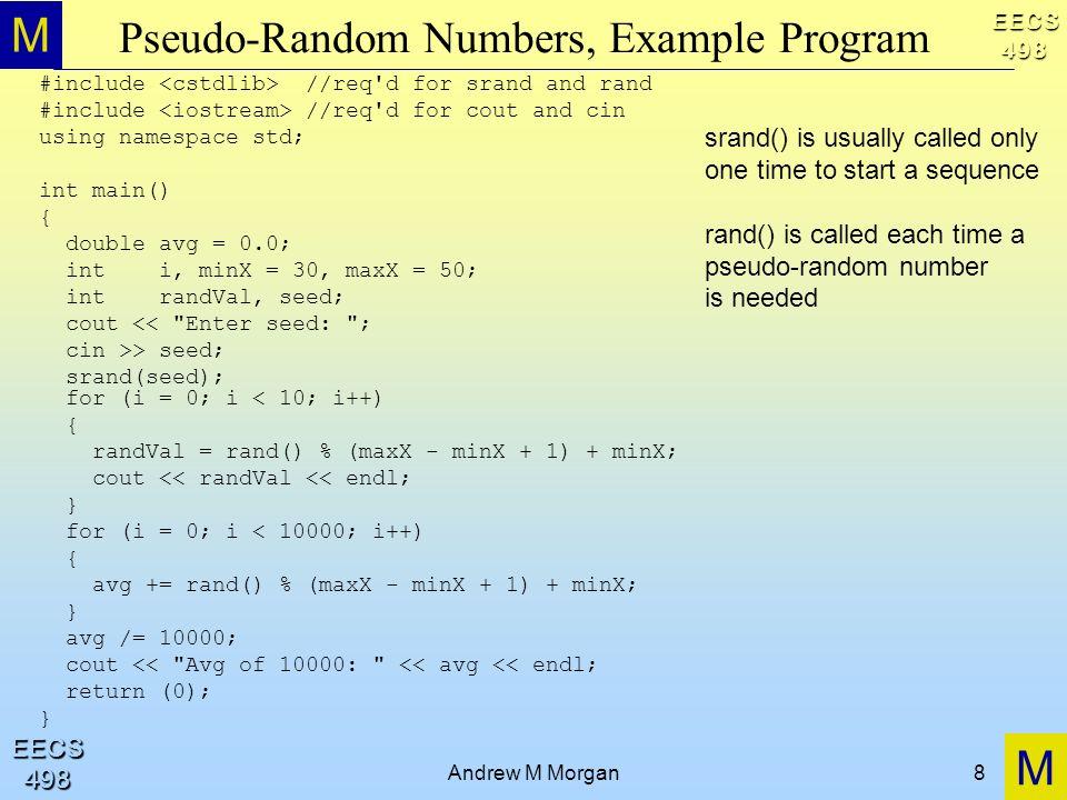M M EECS498 EECS498 Andrew M Morgan8 Pseudo-Random Numbers, Example Program #include //req'd for srand and rand #include //req'd for cout and cin usin