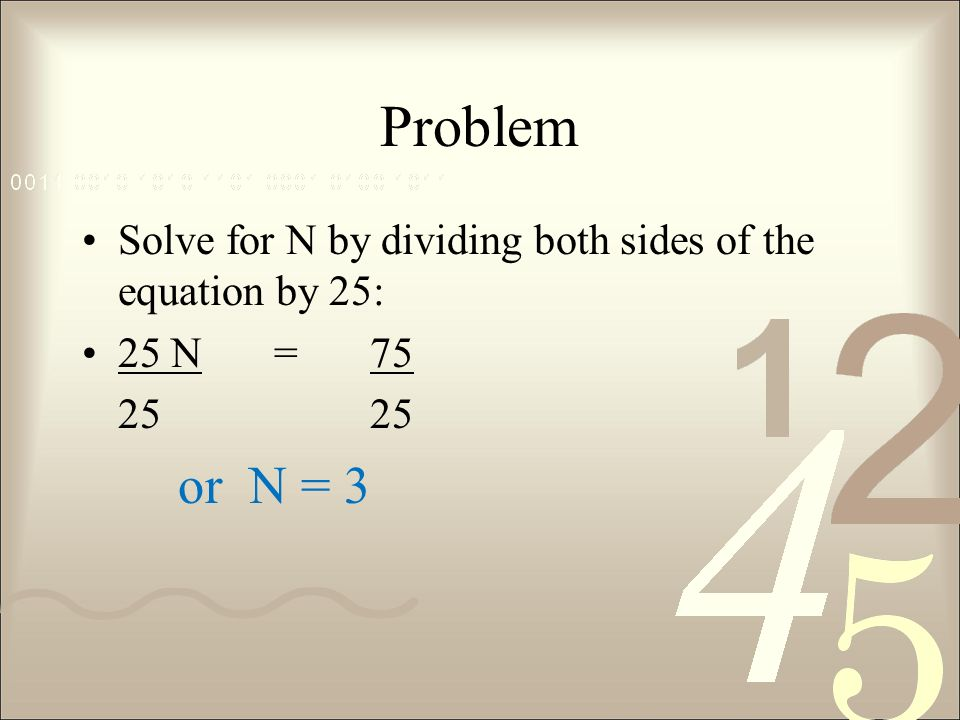 Problem Solve for N by dividing both sides of the equation by 25: 25 N=7525 or N = 3