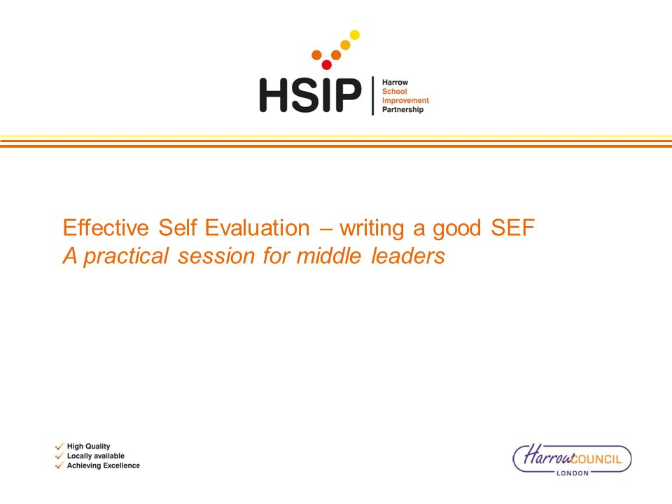 Effective Self Evaluation – writing a good SEF A practical session for middle leaders