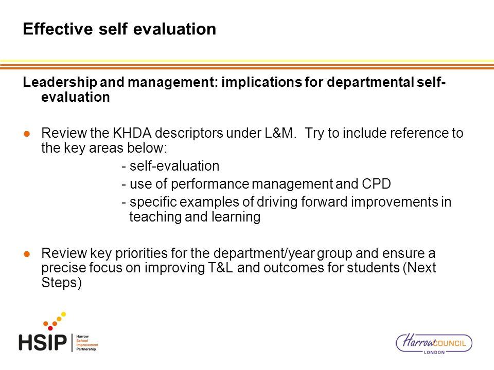 Effective self evaluation Leadership and management: implications for departmental self- evaluation Review the KHDA descriptors under L&M. Try to incl