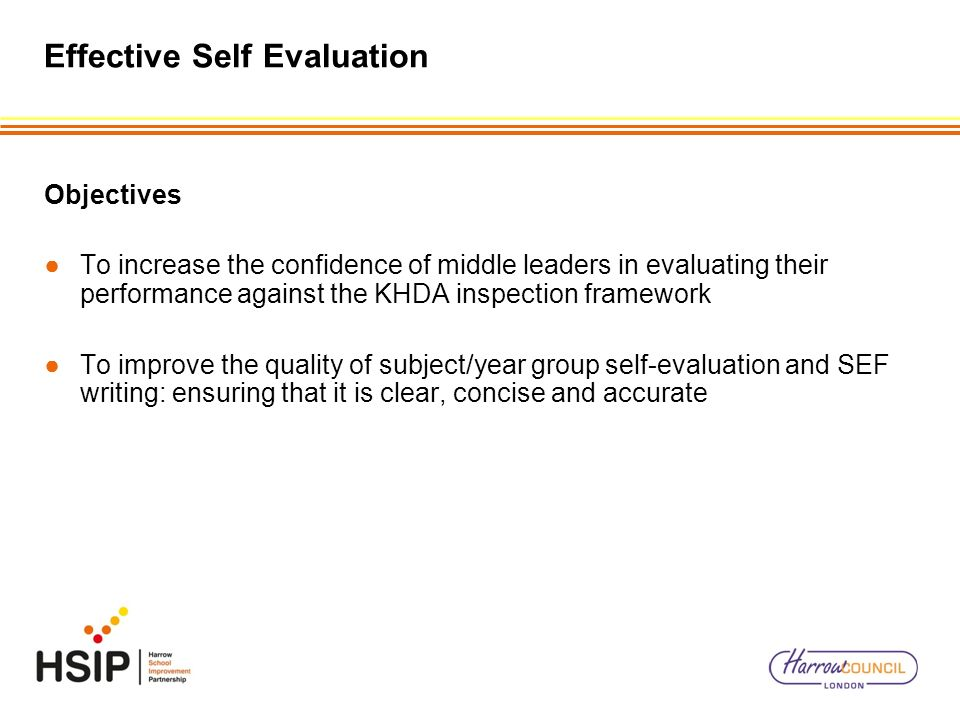 Effective Self Evaluation Objectives To increase the confidence of middle leaders in evaluating their performance against the KHDA inspection framewor