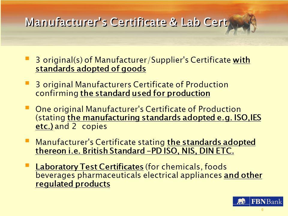 6 Manufacturers Certificate & Lab Cert 3 original(s) of Manufacturer/Supplier's Certificate with standards adopted of goods 3 original Manufacturers C