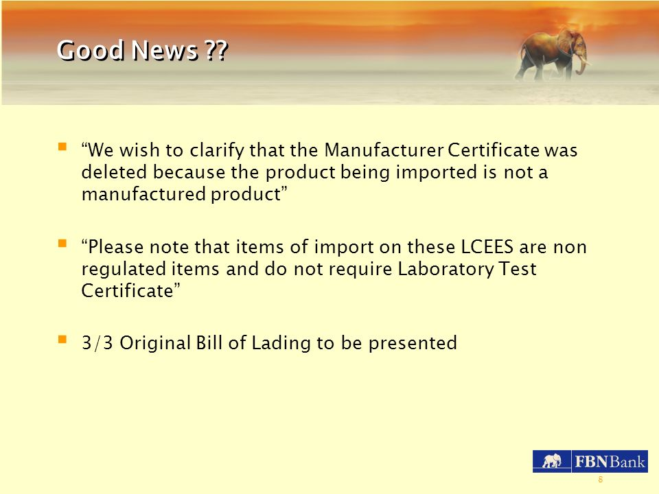 8 Good News ?? We wish to clarify that the Manufacturer Certificate was deleted because the product being imported is not a manufactured product Pleas