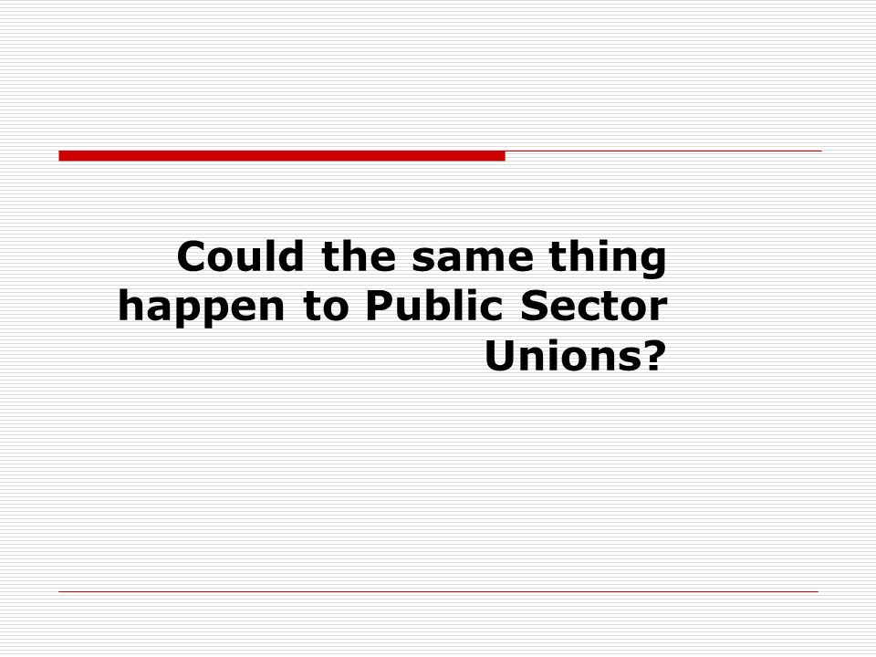 Could the same thing happen to Public Sector Unions