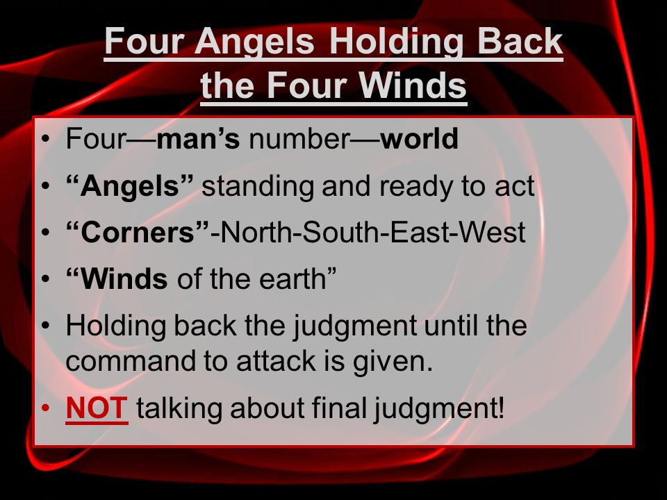 Fourmans numberworld Angels standing and ready to act Corners-North-South-East-West Winds of the earth Holding back the judgment until the command to