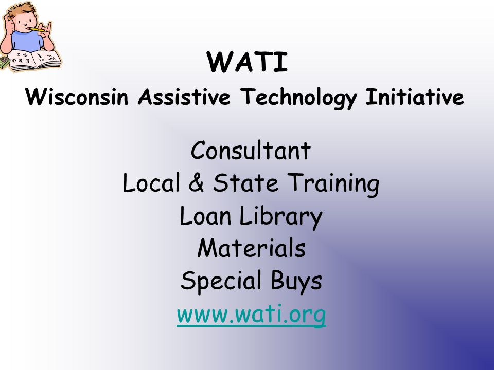 WATI Wisconsin Assistive Technology Initiative Consultant Local & State Training Loan Library Materials Special Buys www.wati.org