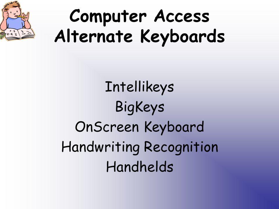 Computer Access Alternate Keyboards Intellikeys BigKeys OnScreen Keyboard Handwriting Recognition Handhelds