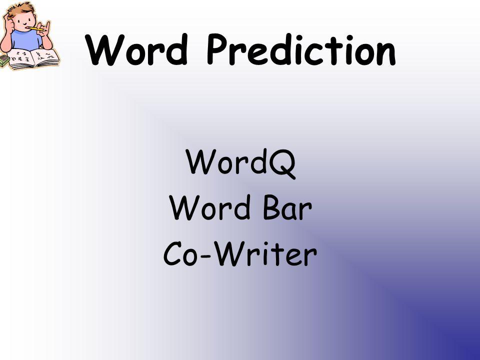 Word Prediction WordQ Word Bar Co-Writer