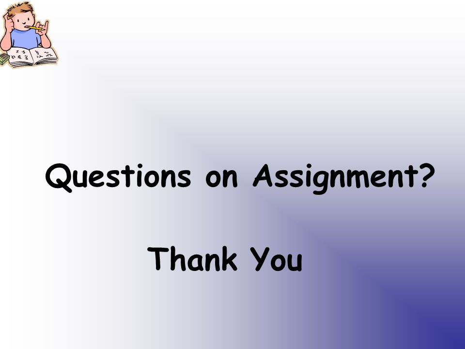 Questions on Assignment Thank You