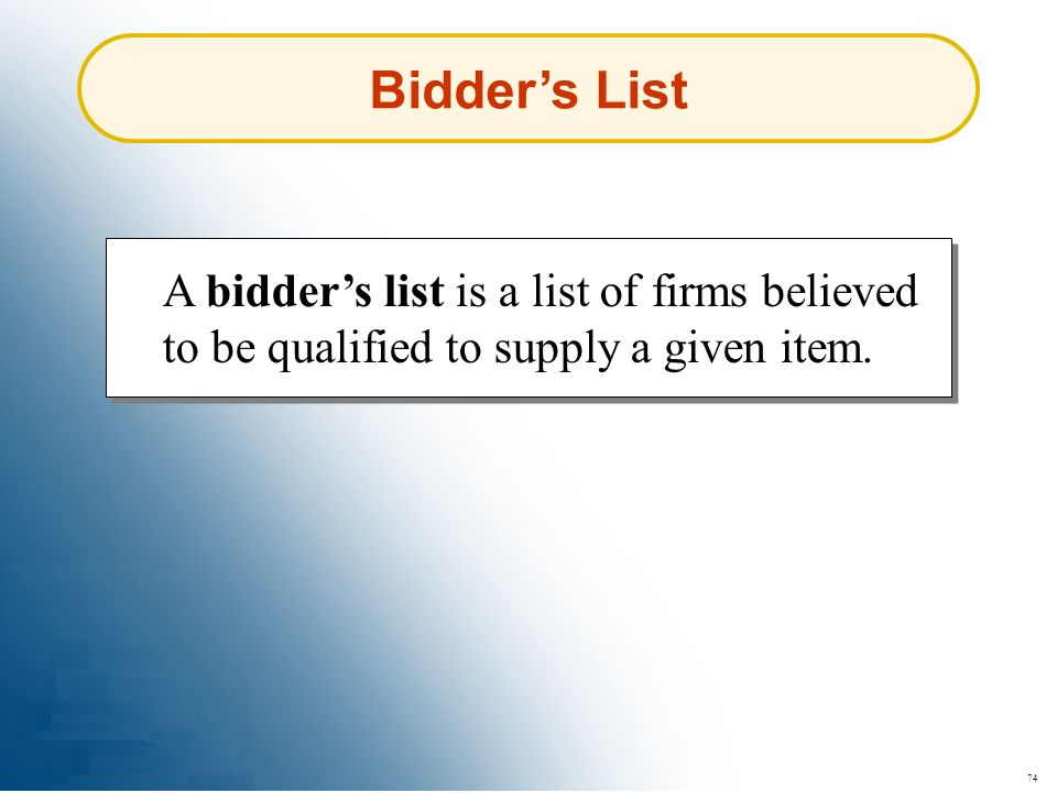 74 Bidders List A bidders list is a list of firms believed to be qualified to supply a given item.